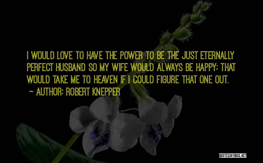 Your Husband In Heaven Quotes By Robert Knepper