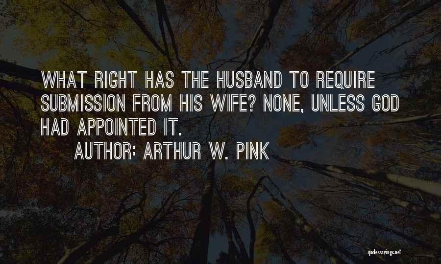 Your Husband's Ex Wife Quotes By Arthur W. Pink