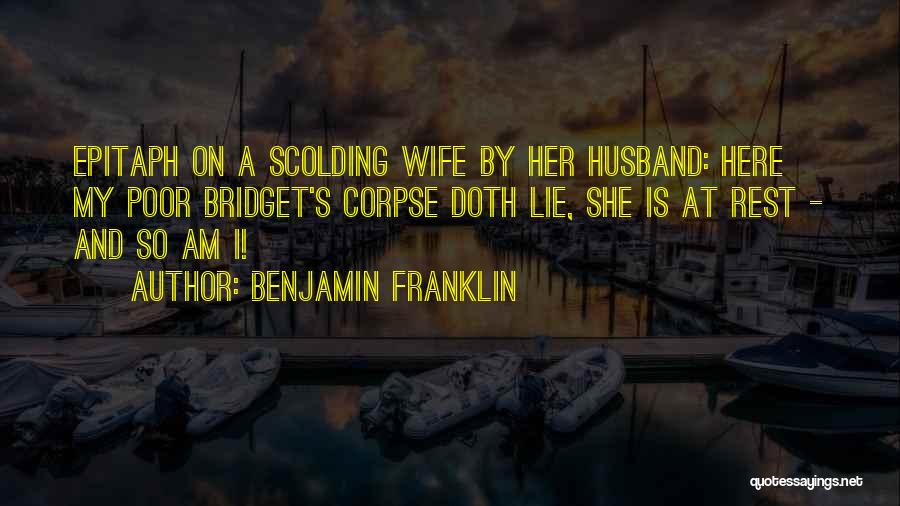 Your Husband's Ex Wife Quotes By Benjamin Franklin