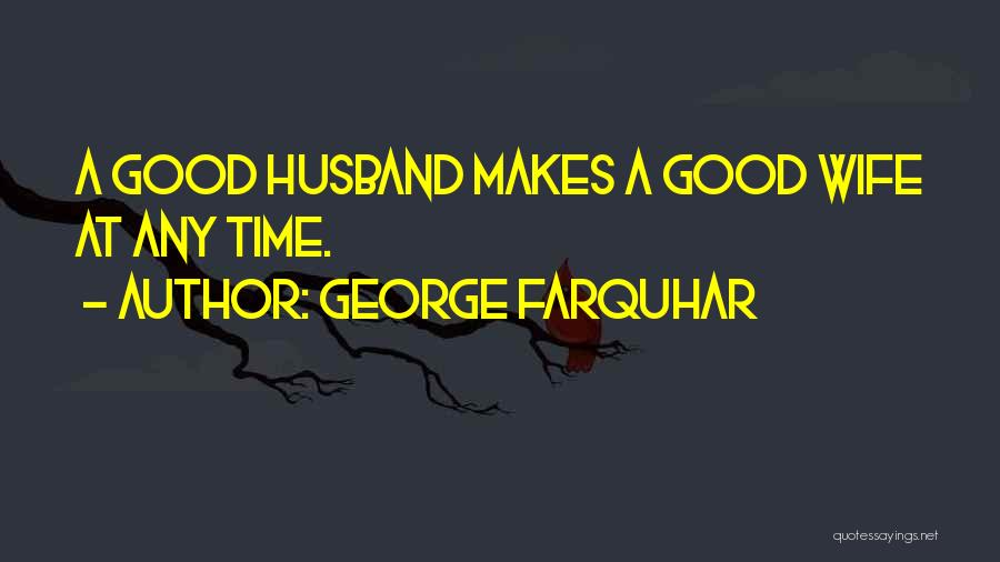 Your Husband's Ex Wife Quotes By George Farquhar