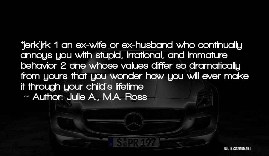 Your Husband's Ex Wife Quotes By Julie A., M.A. Ross