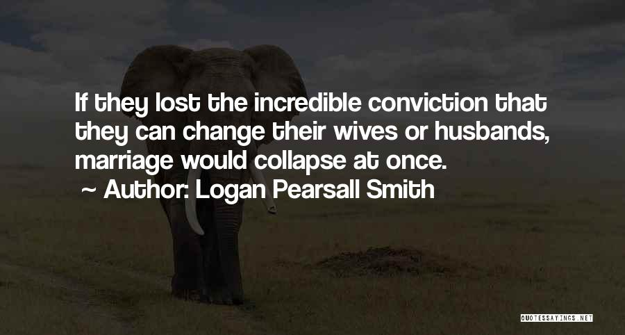 Your Husband's Ex Wife Quotes By Logan Pearsall Smith