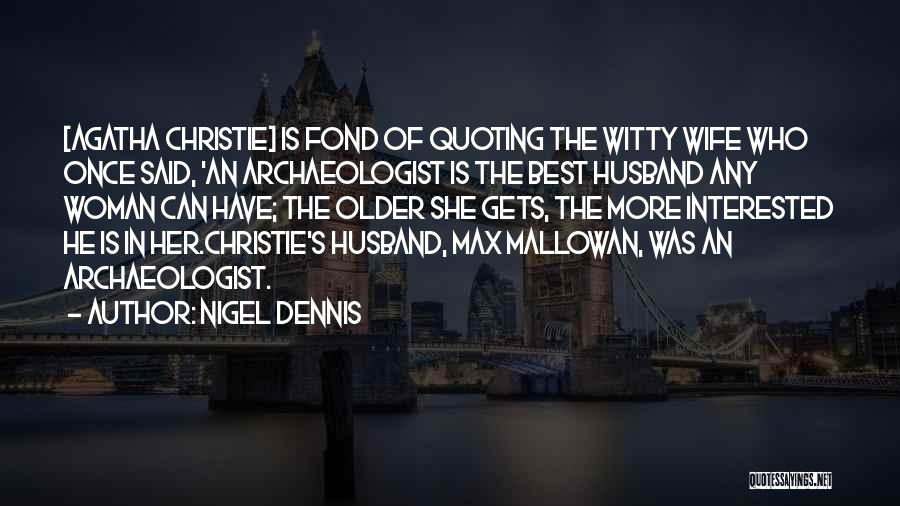 Your Husband's Ex Wife Quotes By Nigel Dennis