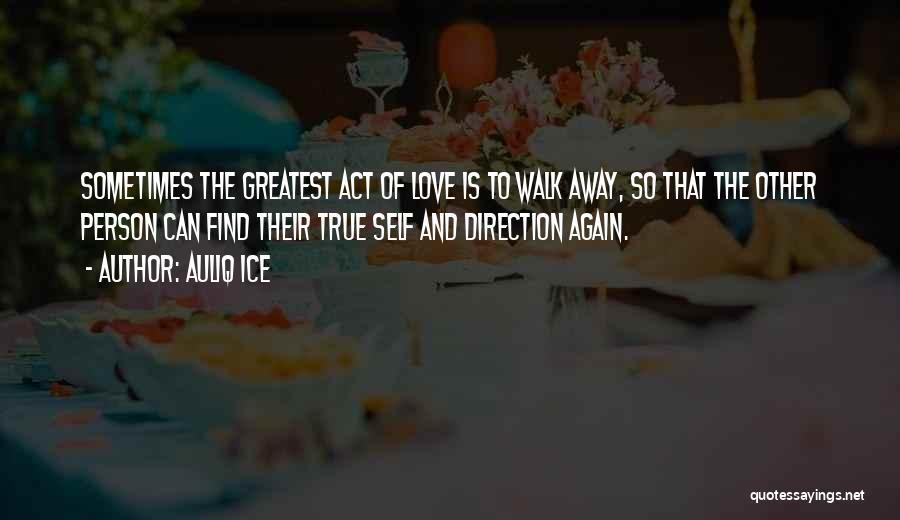Your Love Moving Away Quotes By Auliq Ice