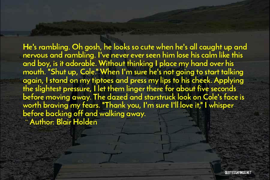 Your Love Moving Away Quotes By Blair Holden