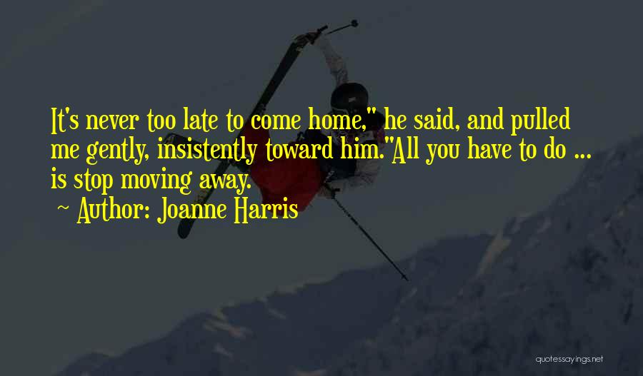 Your Love Moving Away Quotes By Joanne Harris