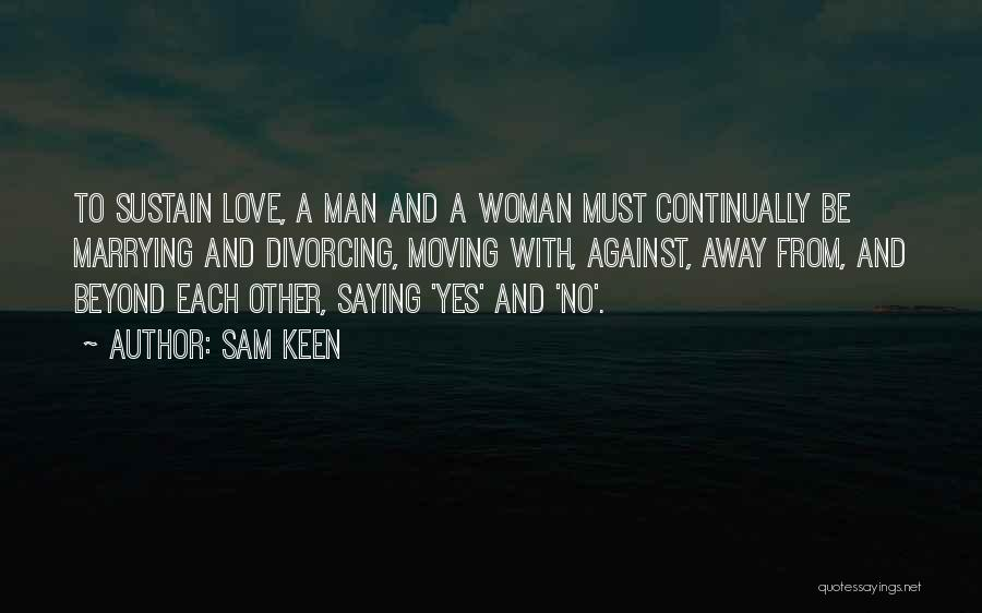 Your Love Moving Away Quotes By Sam Keen