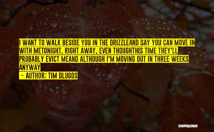Your Love Moving Away Quotes By Tim Dlugos