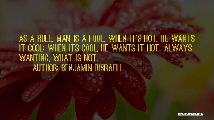 Your Man Wanting Me Quotes By Benjamin Disraeli