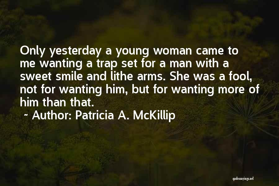 Your Man Wanting Me Quotes By Patricia A. McKillip