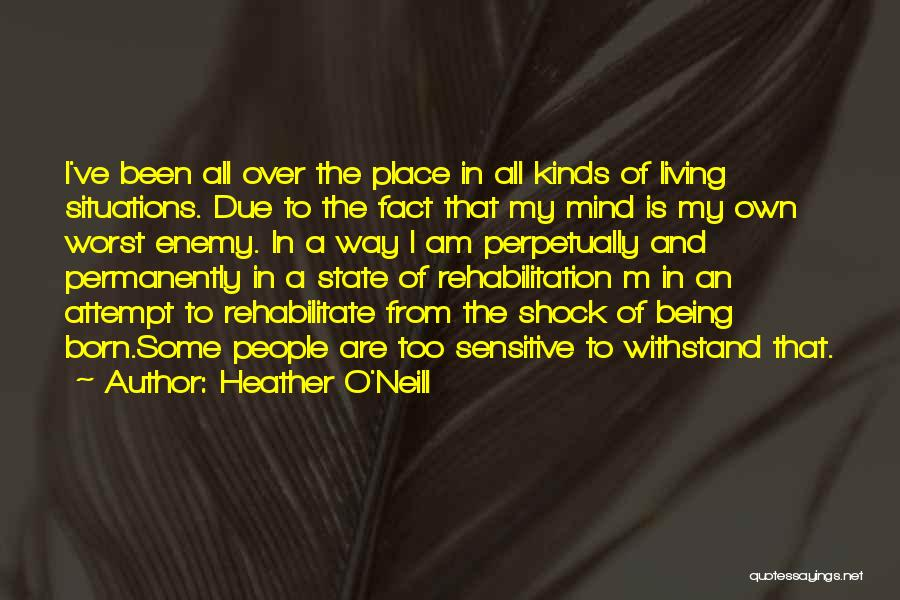 Your Mind Being Your Worst Enemy Quotes By Heather O'Neill