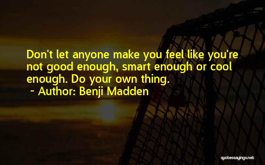 Your Not Good Enough Quotes By Benji Madden