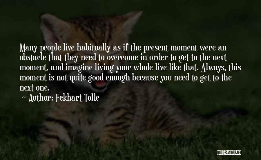 Your Not Good Enough Quotes By Eckhart Tolle