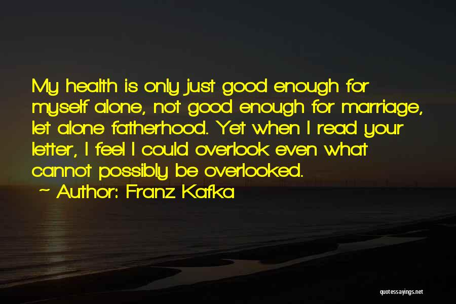 Your Not Good Enough Quotes By Franz Kafka