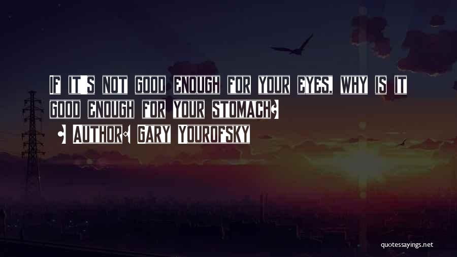 Your Not Good Enough Quotes By Gary Yourofsky
