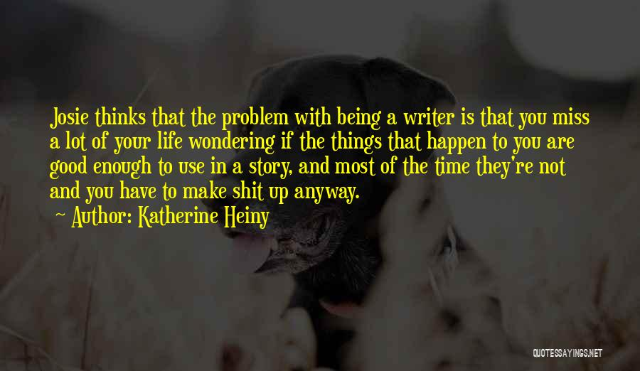 Your Not Good Enough Quotes By Katherine Heiny