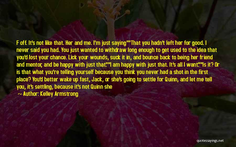 Your Not Good Enough Quotes By Kelley Armstrong