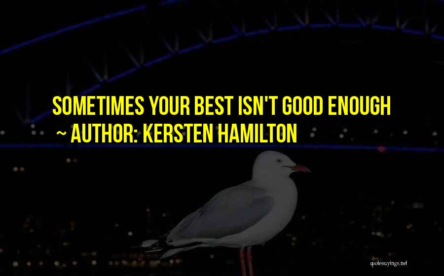 Your Not Good Enough Quotes By Kersten Hamilton