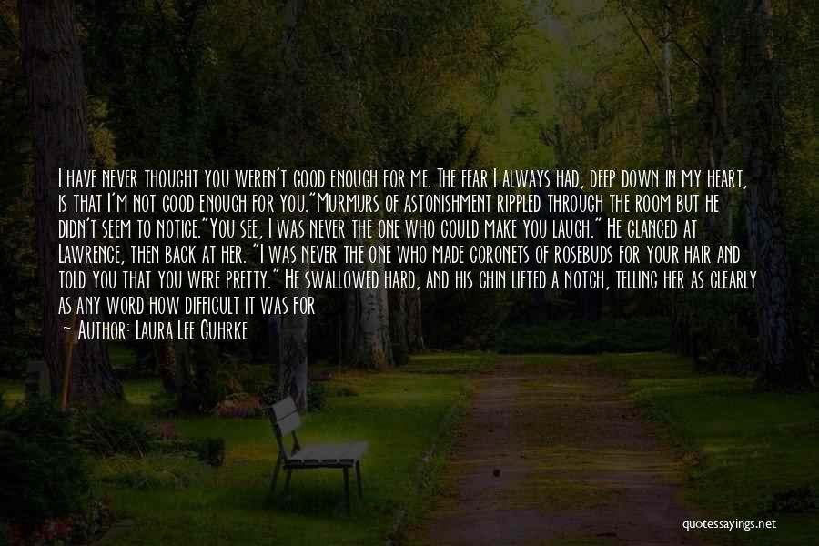 Your Not Good Enough Quotes By Laura Lee Guhrke