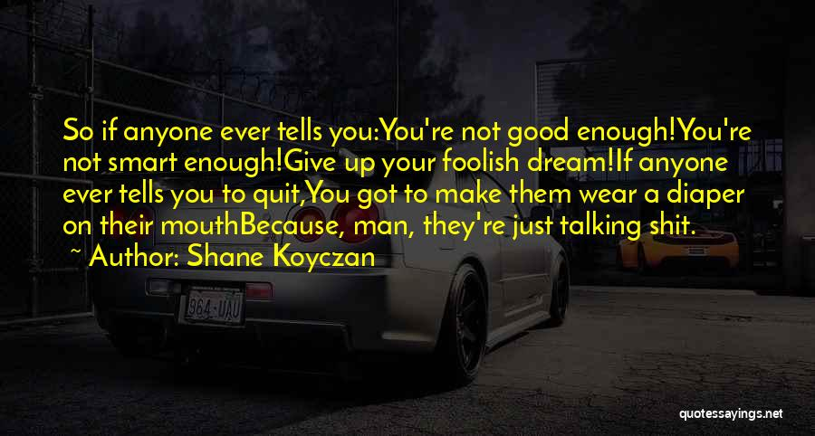 Your Not Good Enough Quotes By Shane Koyczan