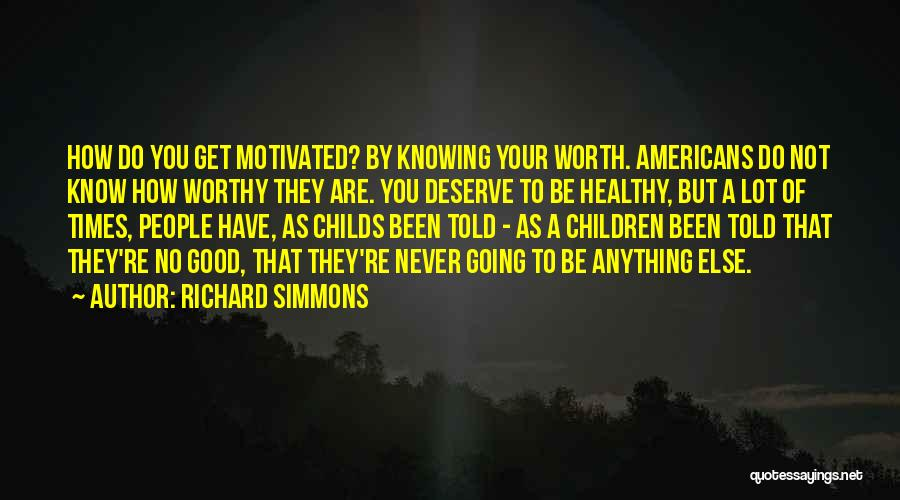 Your Not Worth Anything Quotes By Richard Simmons