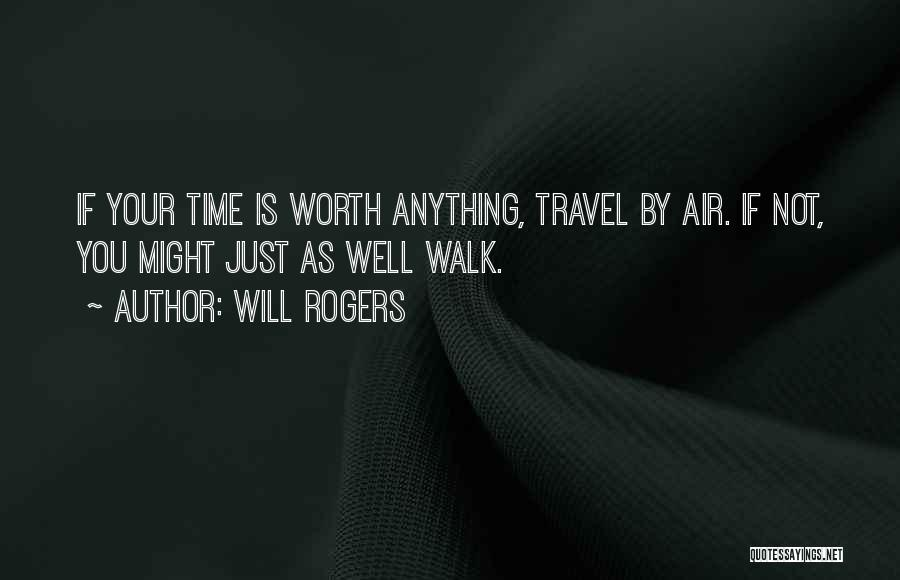 Your Not Worth Anything Quotes By Will Rogers