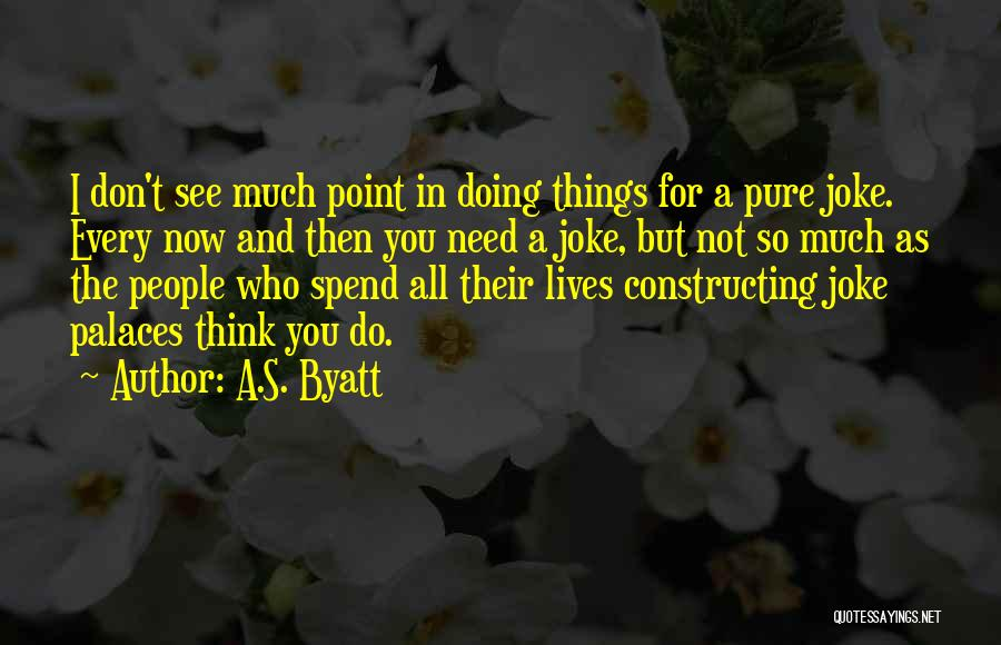 Your Nothing But A Joke Quotes By A.S. Byatt
