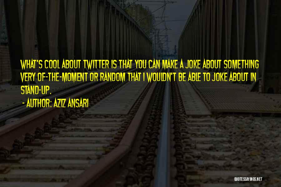 Your Nothing But A Joke Quotes By Aziz Ansari