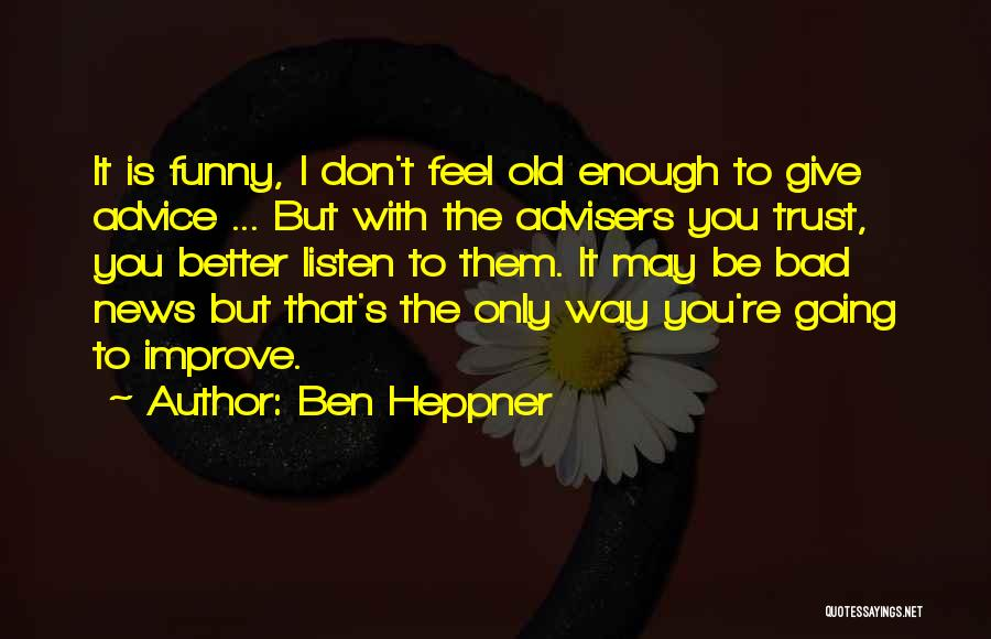 Your Only As Old As You Feel Funny Quotes By Ben Heppner