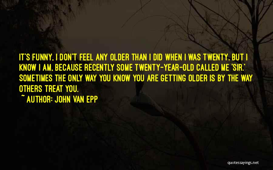 Your Only As Old As You Feel Funny Quotes By John Van Epp