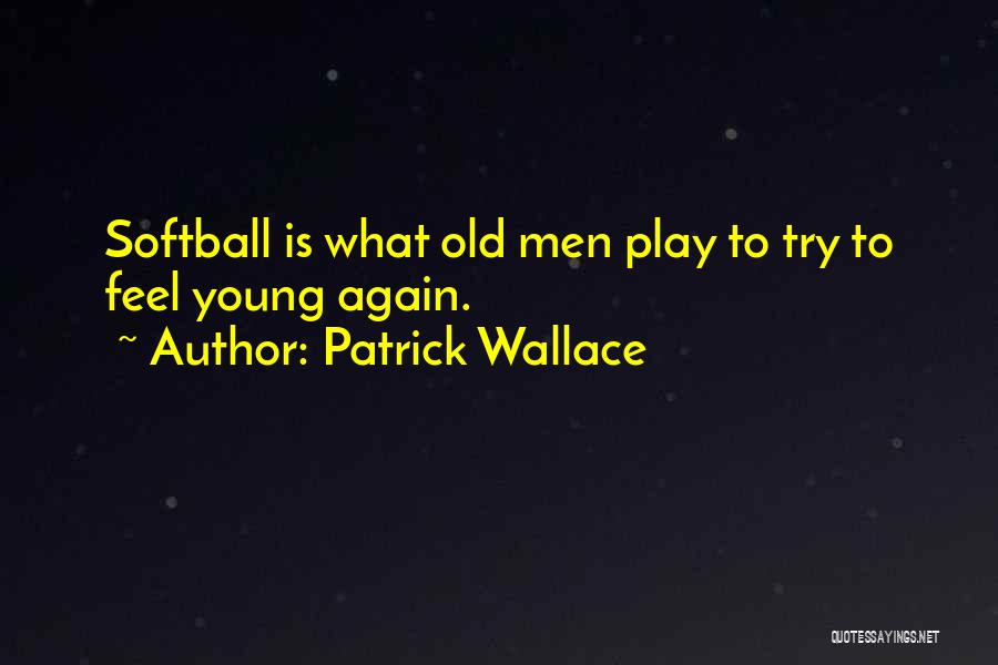 Your Only As Old As You Feel Funny Quotes By Patrick Wallace