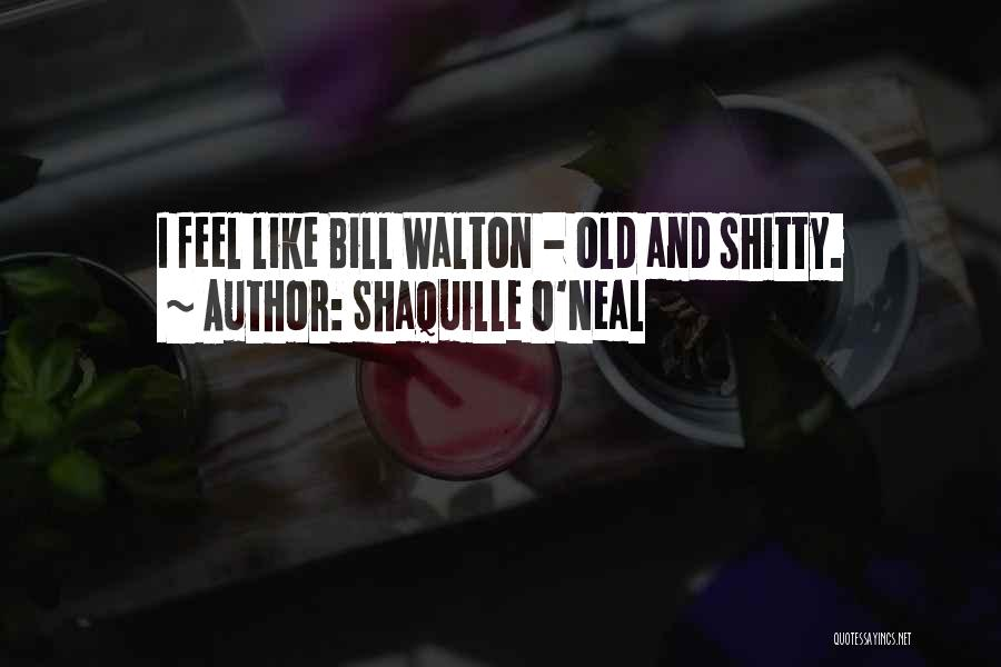 Your Only As Old As You Feel Funny Quotes By Shaquille O'Neal
