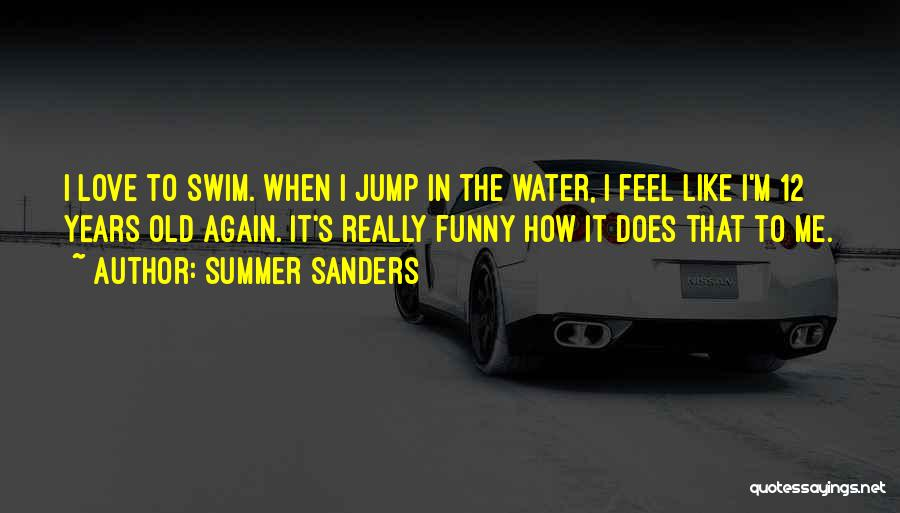 Your Only As Old As You Feel Funny Quotes By Summer Sanders