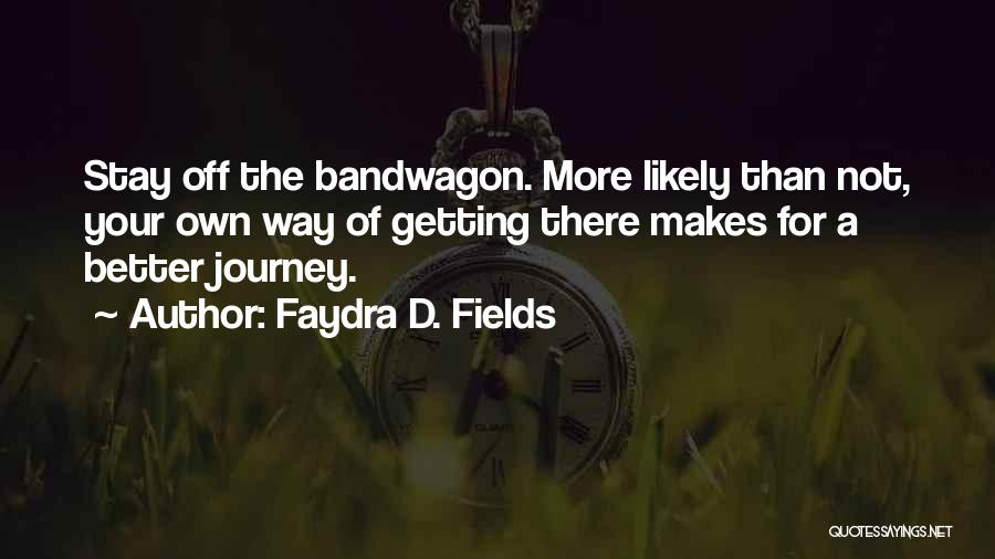 Your Own Way Quotes By Faydra D. Fields