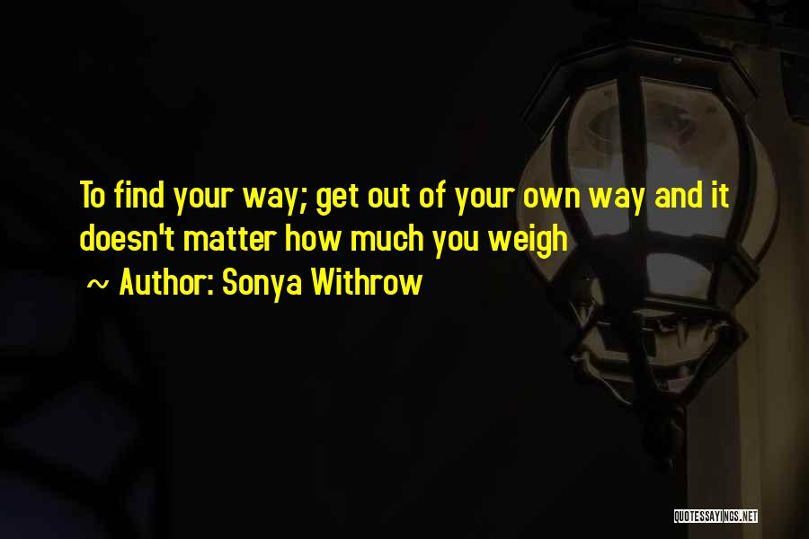 Your Own Way Quotes By Sonya Withrow