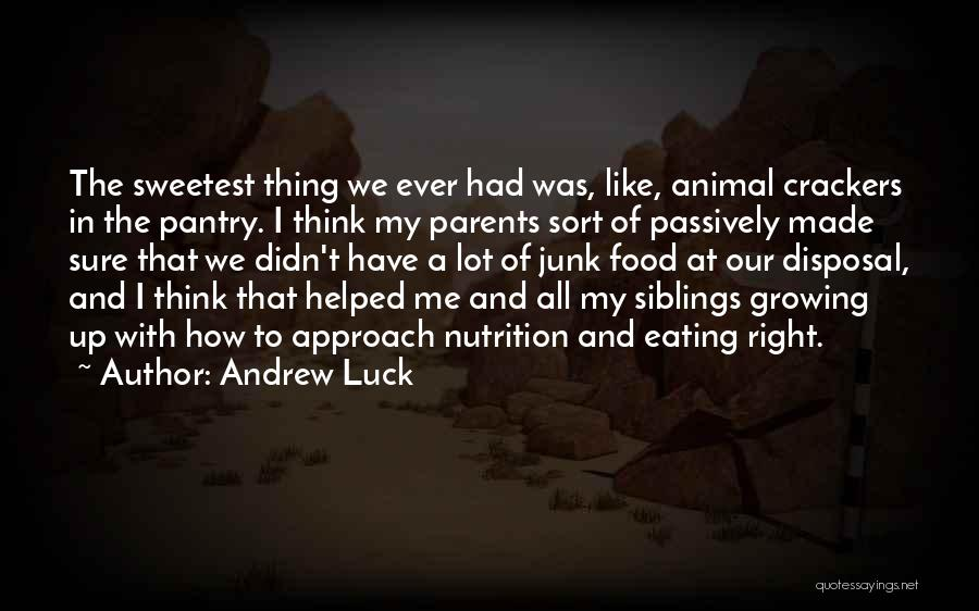 Your Siblings Growing Up Quotes By Andrew Luck