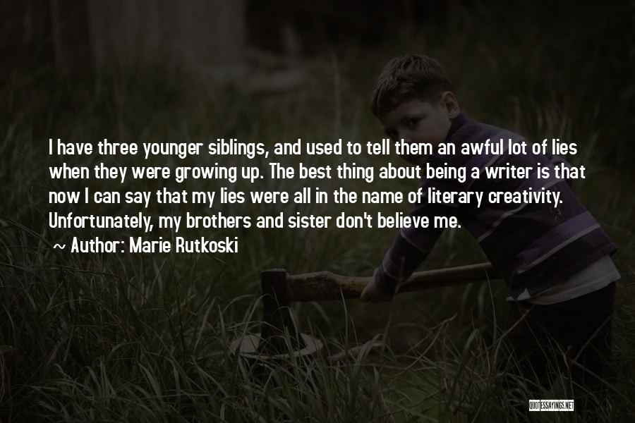 Your Siblings Growing Up Quotes By Marie Rutkoski