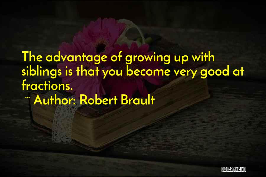 Your Siblings Growing Up Quotes By Robert Brault