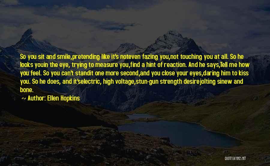 Your Smile Looks Quotes By Ellen Hopkins