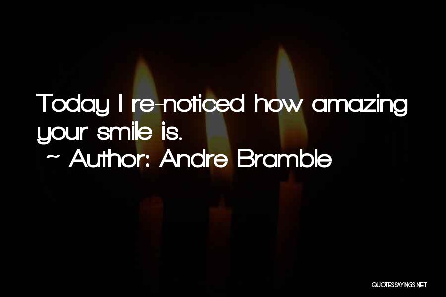 Your Smile Makes Me Happy Quotes By Andre Bramble