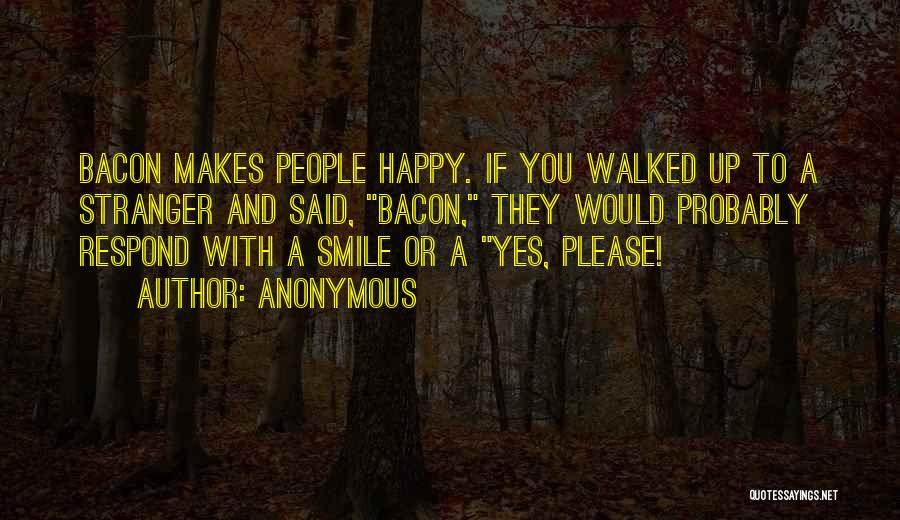 Your Smile Makes Me Happy Quotes By Anonymous