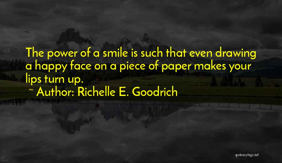 Your Smile Makes Me Happy Quotes By Richelle E. Goodrich