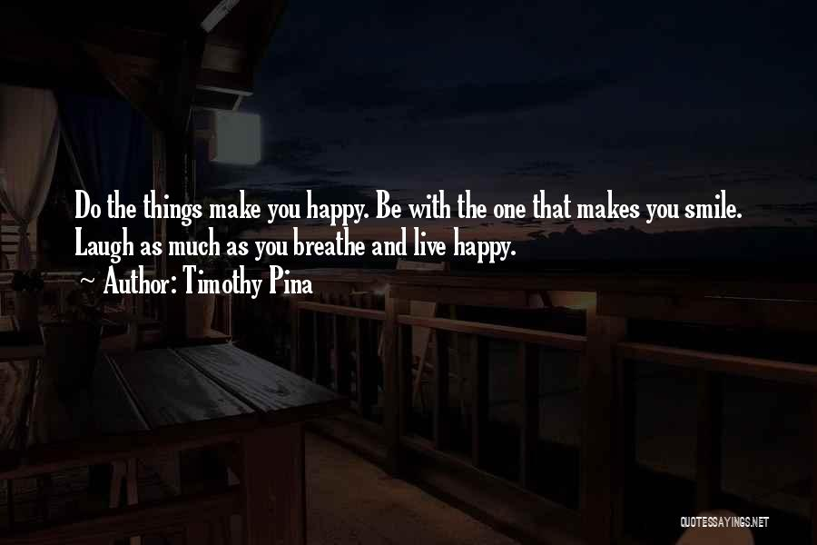 Your Smile Makes Me Happy Quotes By Timothy Pina