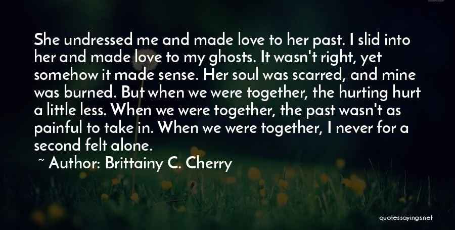Your Soul Hurting Quotes By Brittainy C. Cherry