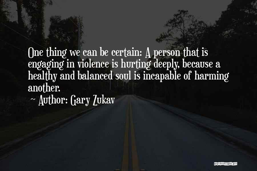 Your Soul Hurting Quotes By Gary Zukav