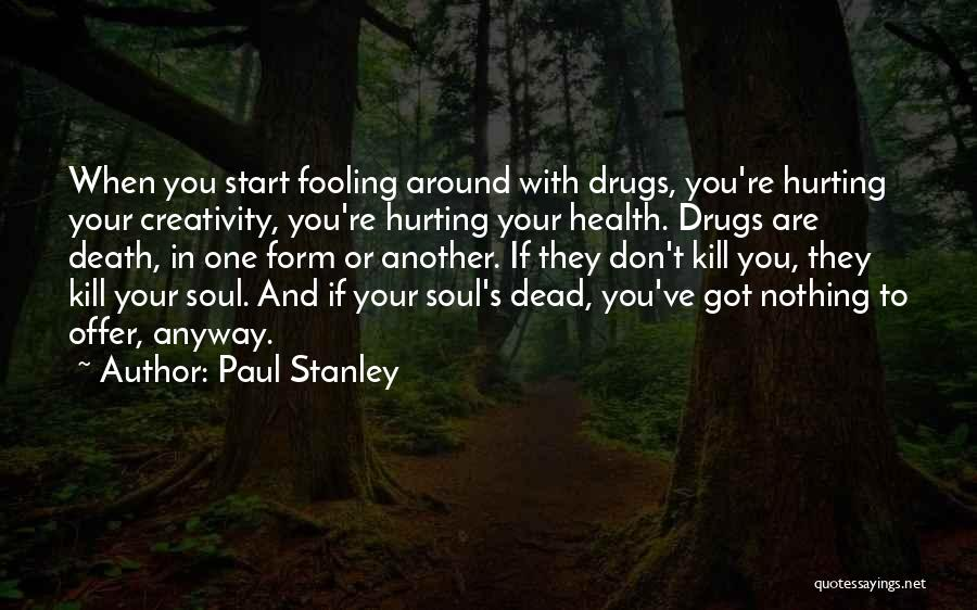 Your Soul Hurting Quotes By Paul Stanley