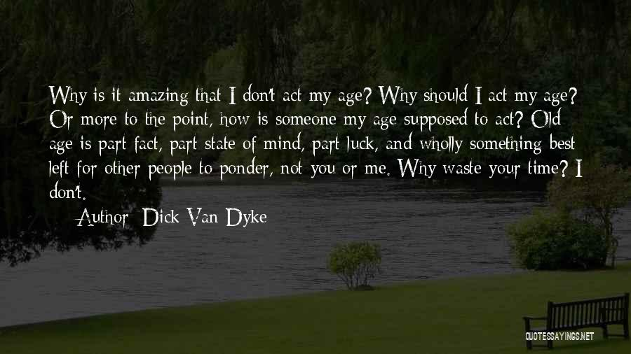 Your State Of Mind Quotes By Dick Van Dyke