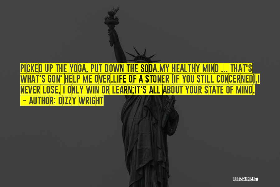 Your State Of Mind Quotes By Dizzy Wright