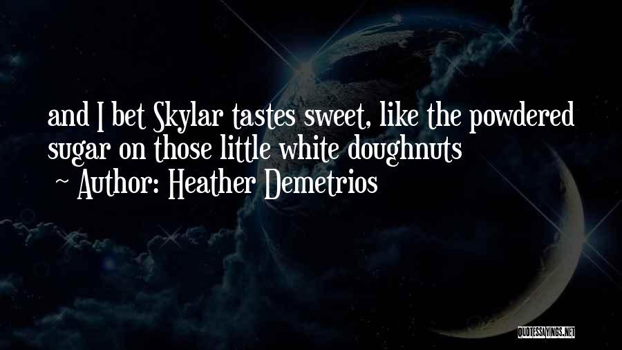 Your Sweet Like Sugar Quotes By Heather Demetrios