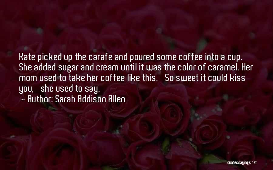 Your Sweet Like Sugar Quotes By Sarah Addison Allen